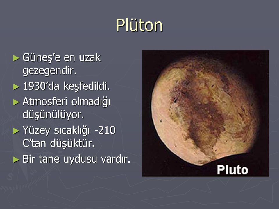Plüton Güneş'e en uzak gezegendir. 1930'da keşfedildi.