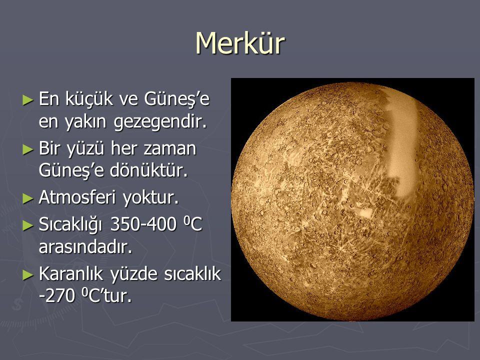 Merkür En küçük ve Güneş'e en yakın gezegendir.