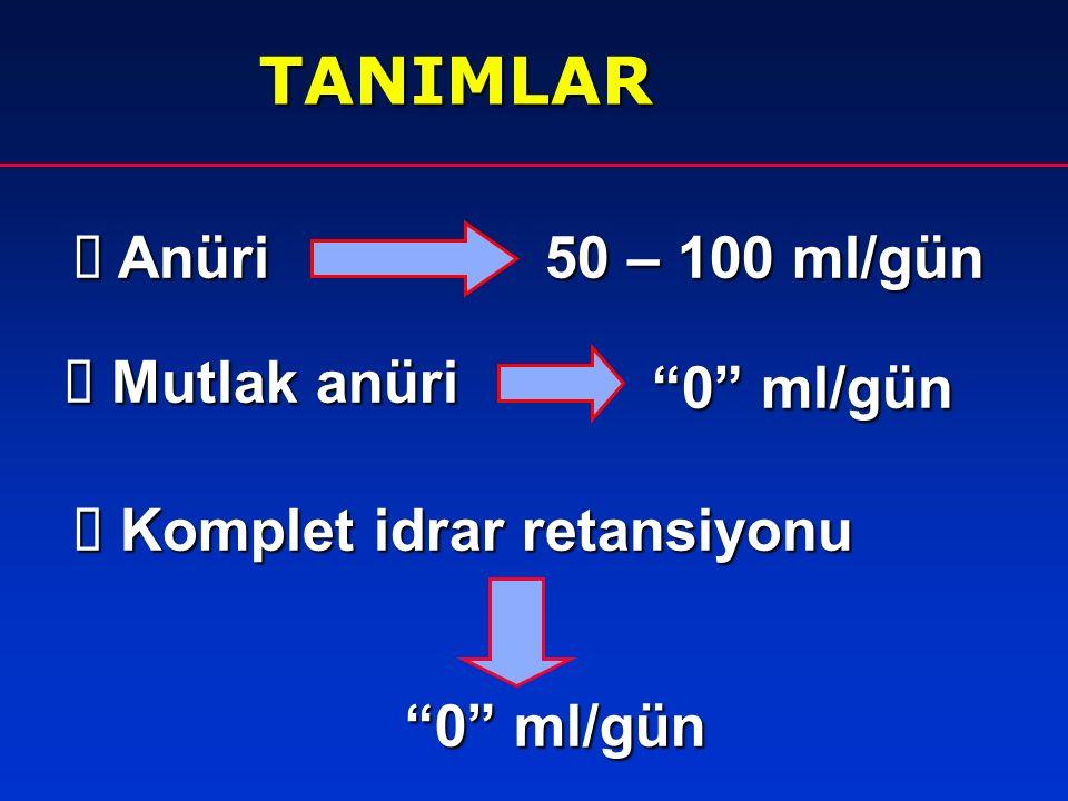 TANIMLAR Anüri 50 – 100 ml/gün Mutlak anüri 0 ml/gün
