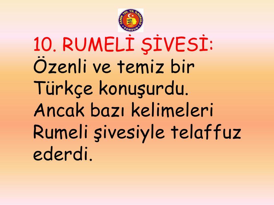 10. RUMELİ ŞİVESİ: Özenli ve temiz bir Türkçe konuşurdu