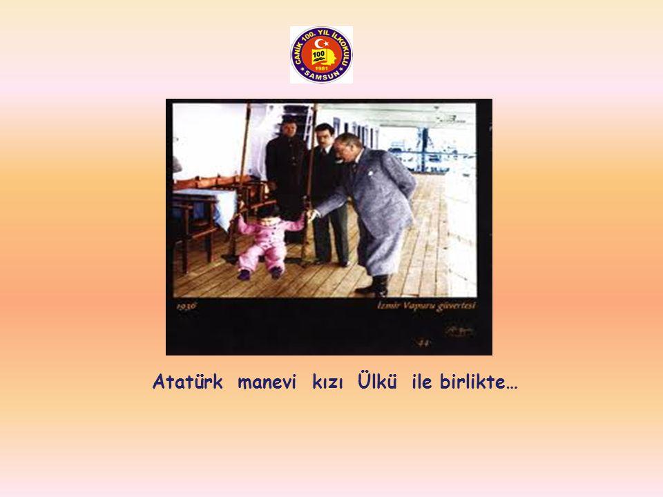 Atatürk manevi kızı Ülkü ile birlikte…