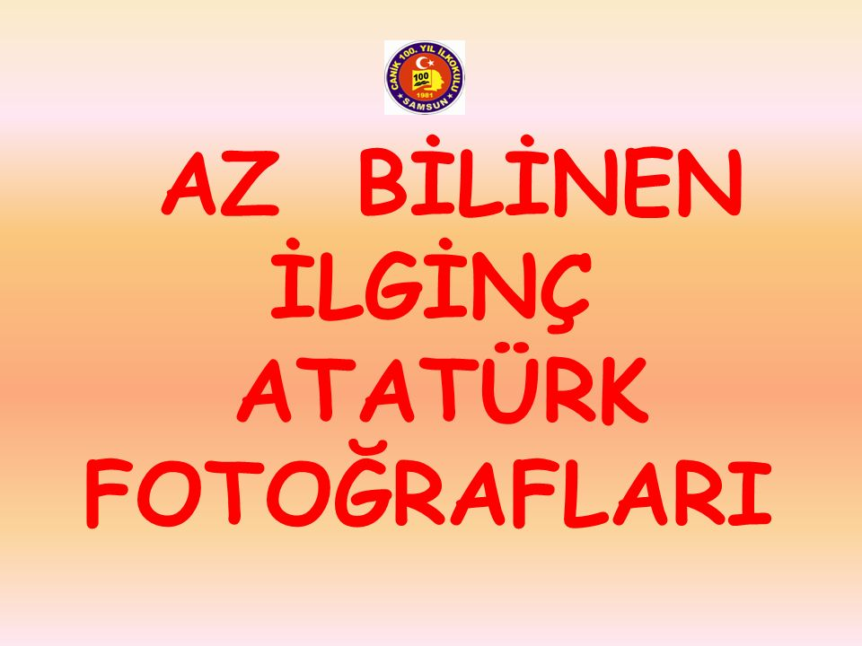 AZ BİLİNEN İLGİNÇ ATATÜRK FOTOĞRAFLARI