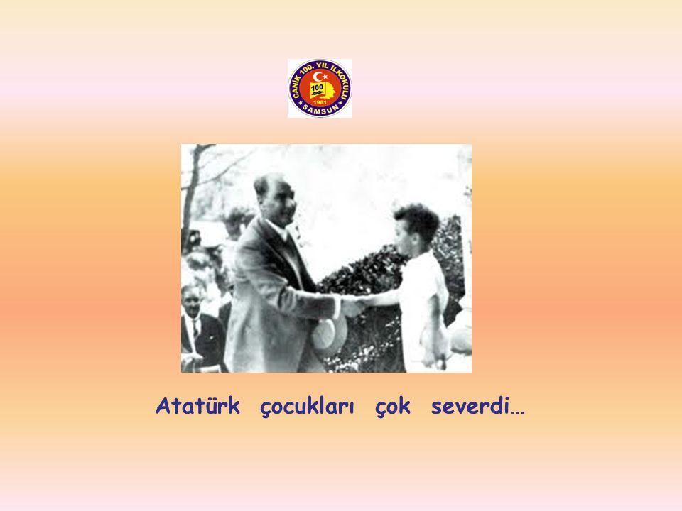 Atatürk çocukları çok severdi…