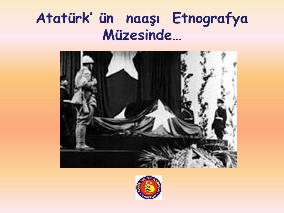Atatürk' ün naaşı Etnografya Müzesinde…