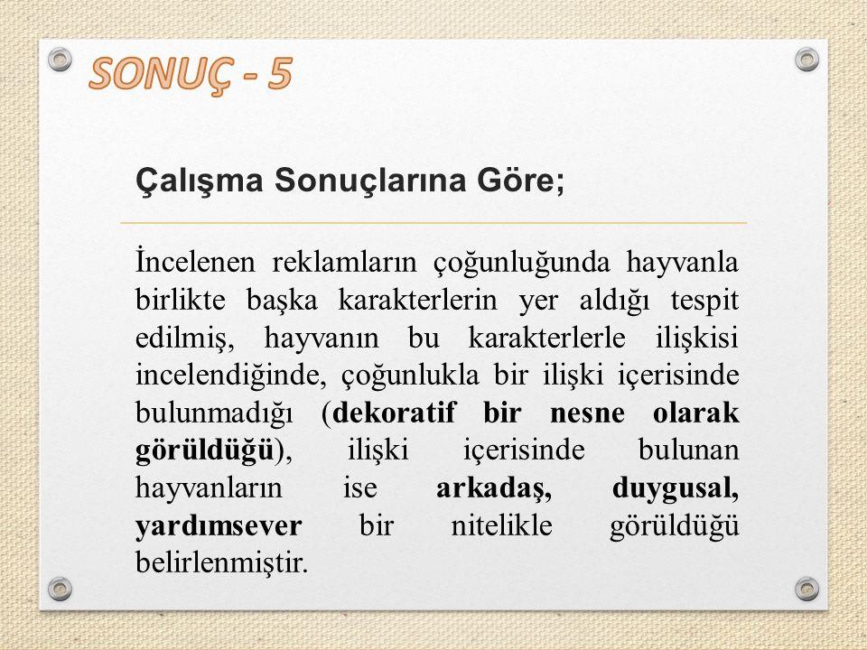 SONUÇ - 5 Çalışma Sonuçlarına Göre;