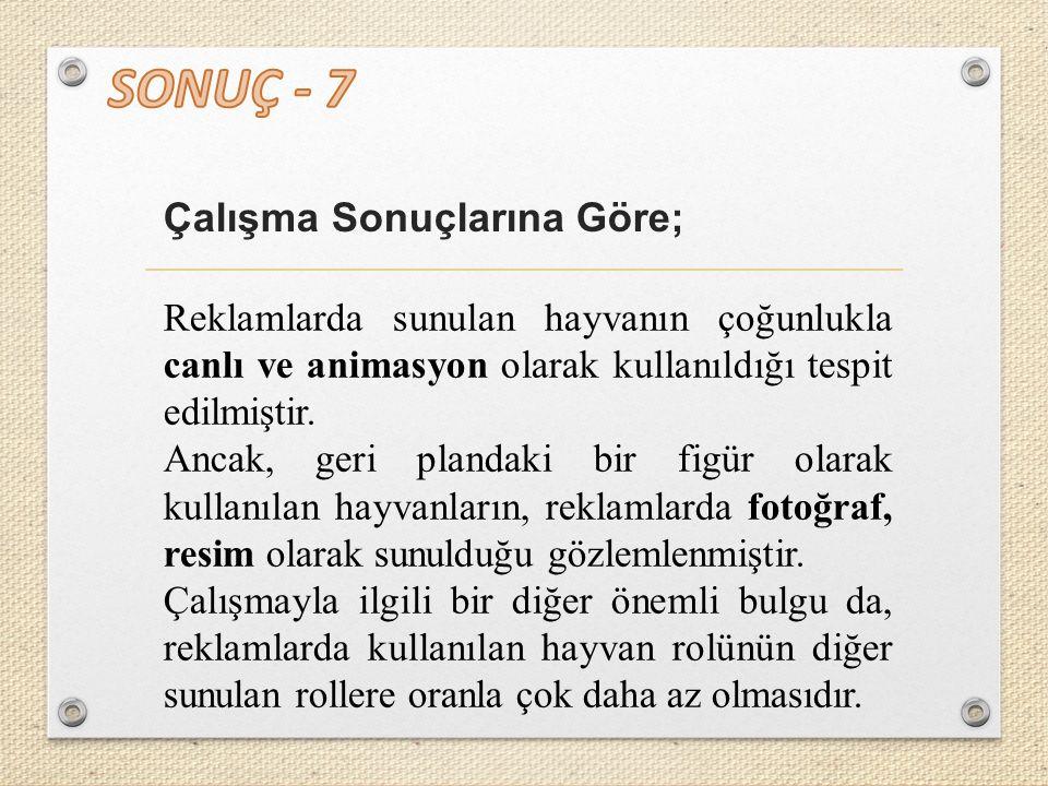 SONUÇ - 7 Çalışma Sonuçlarına Göre;