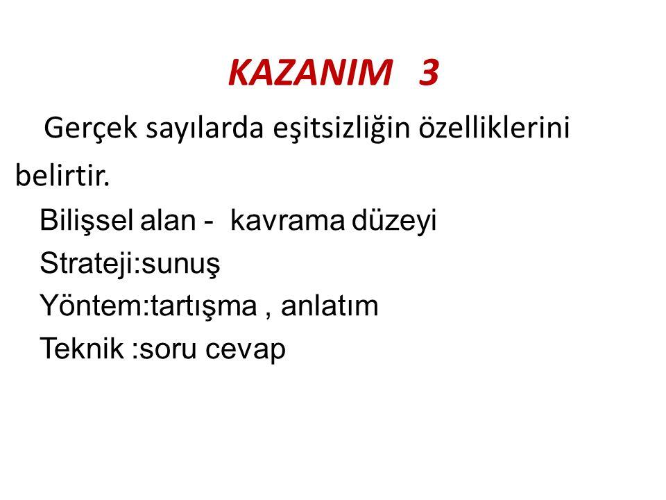 KAZANIM 3 Gerçek sayılarda eşitsizliğin özelliklerini belirtir.