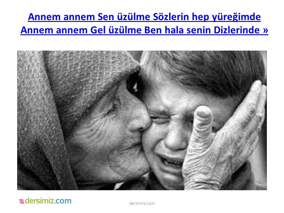 Annem annem Sen üzülme Sözlerin hep yüreğimde Annem annem Gel üzülme Ben hala senin Dizlerinde »