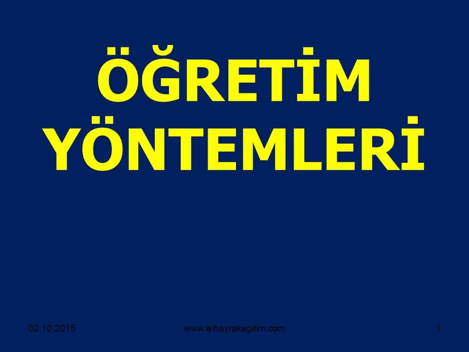 ÖĞRETİM YÖNTEMLERİ 23.04.2017 www.albayrakegitim.com