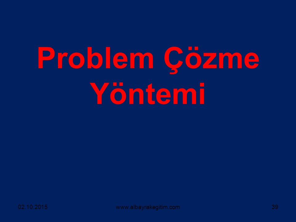 Problem Çözme Yöntemi 23.04.2017 www.albayrakegitim.com