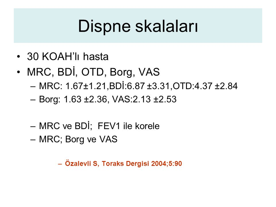 Dispne skalaları 30 KOAH'lı hasta MRC, BDİ, OTD, Borg, VAS