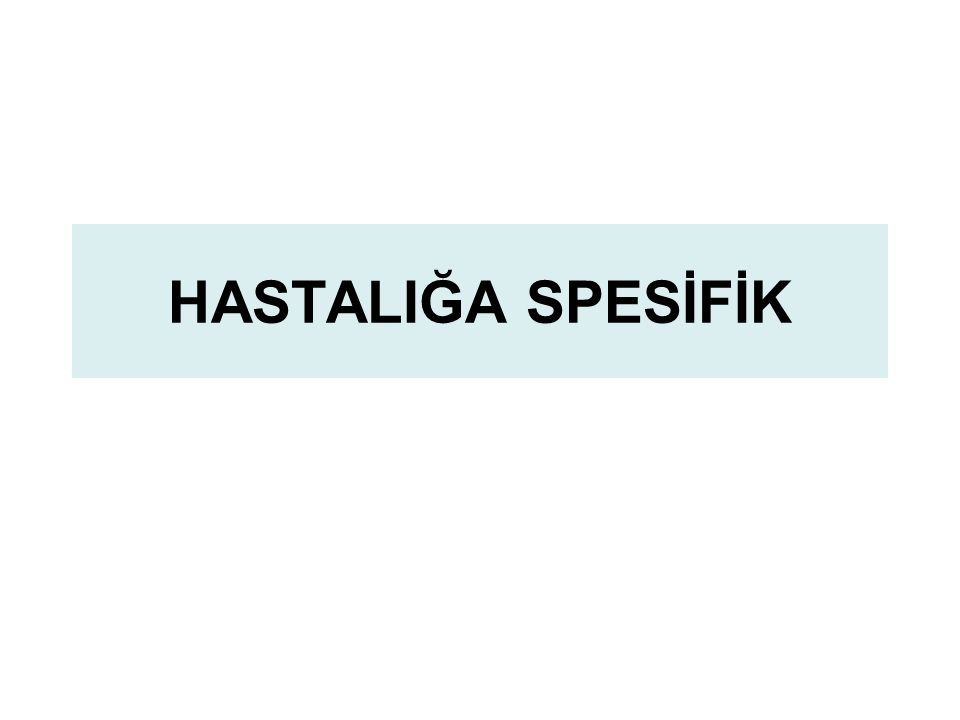 HASTALIĞA SPESİFİK