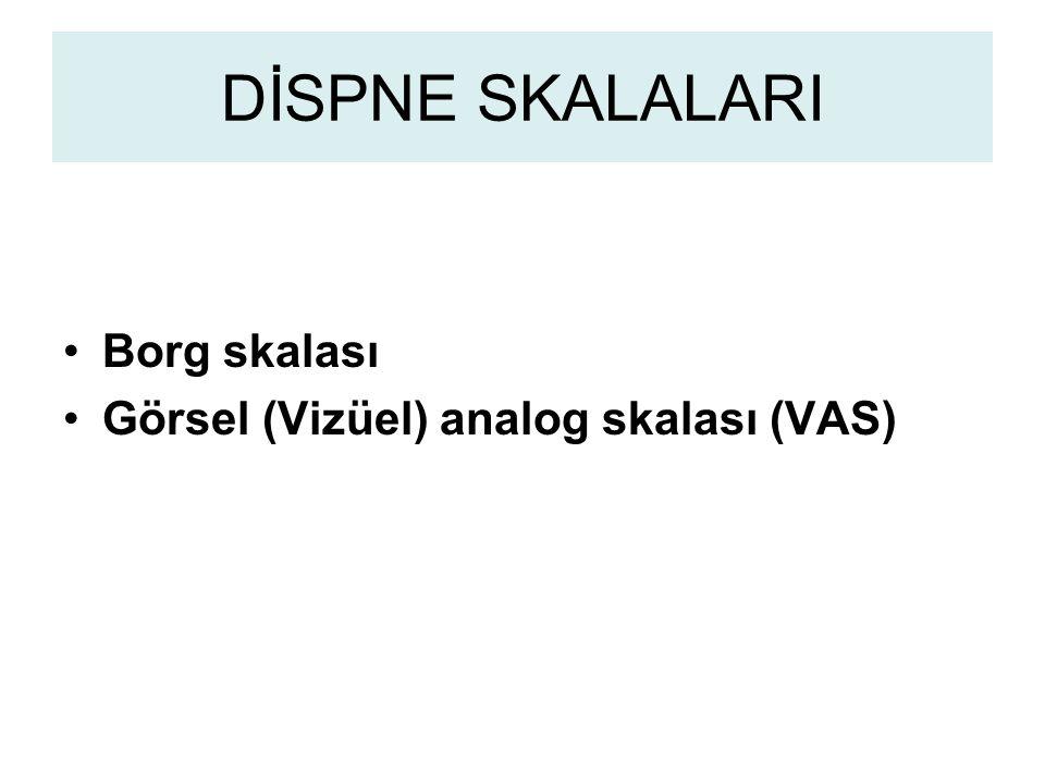 DİSPNE SKALALARI Borg skalası Görsel (Vizüel) analog skalası (VAS)