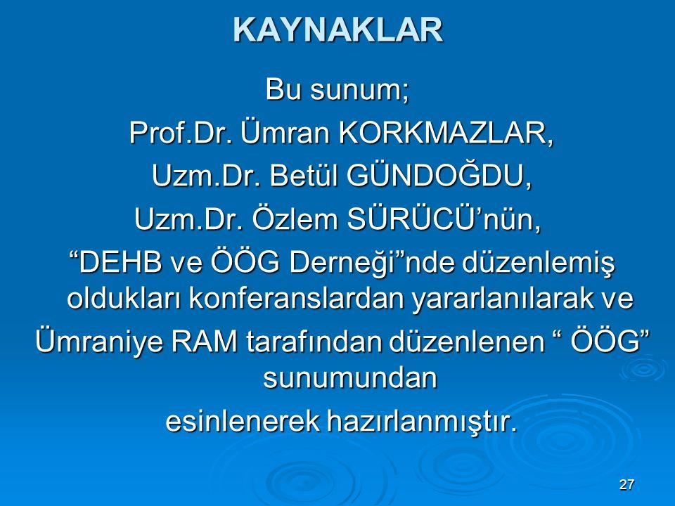 KAYNAKLAR Bu sunum; Prof.Dr. Ümran KORKMAZLAR, Uzm.Dr. Betül GÜNDOĞDU,