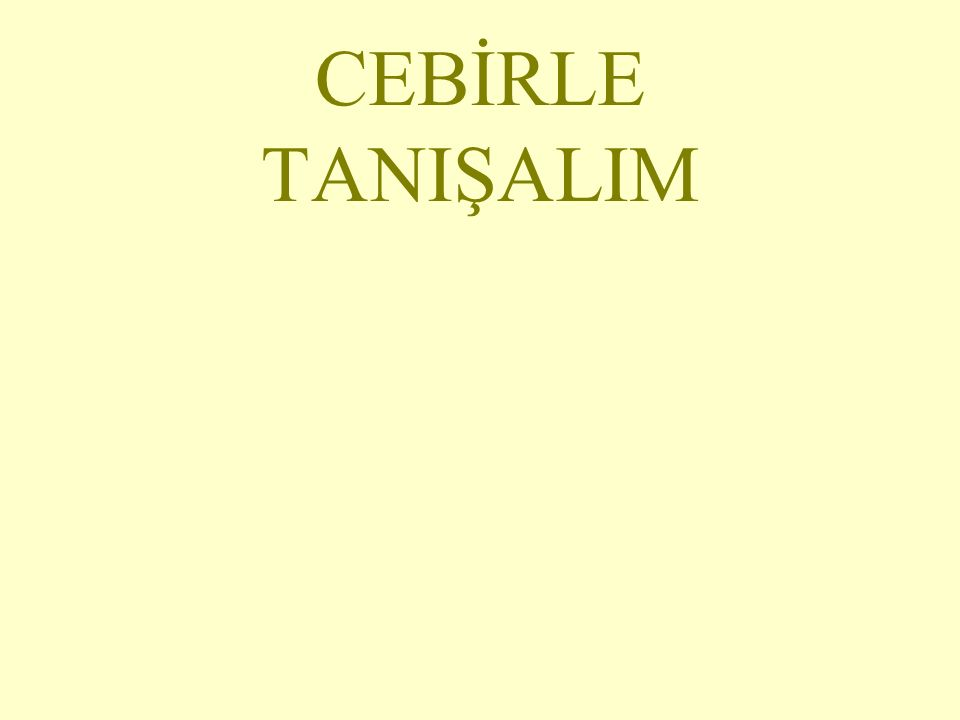 CEBİRLE TANIŞALIM