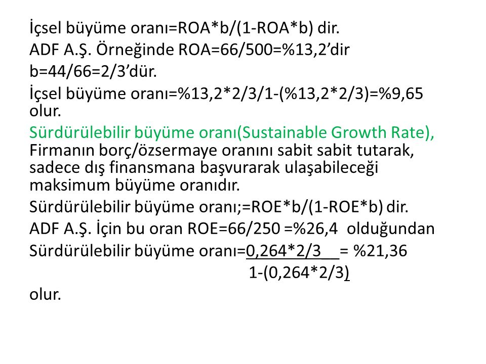 İçsel büyüme oranı=ROA. b/(1-ROA. b) dir. ADF A. Ş