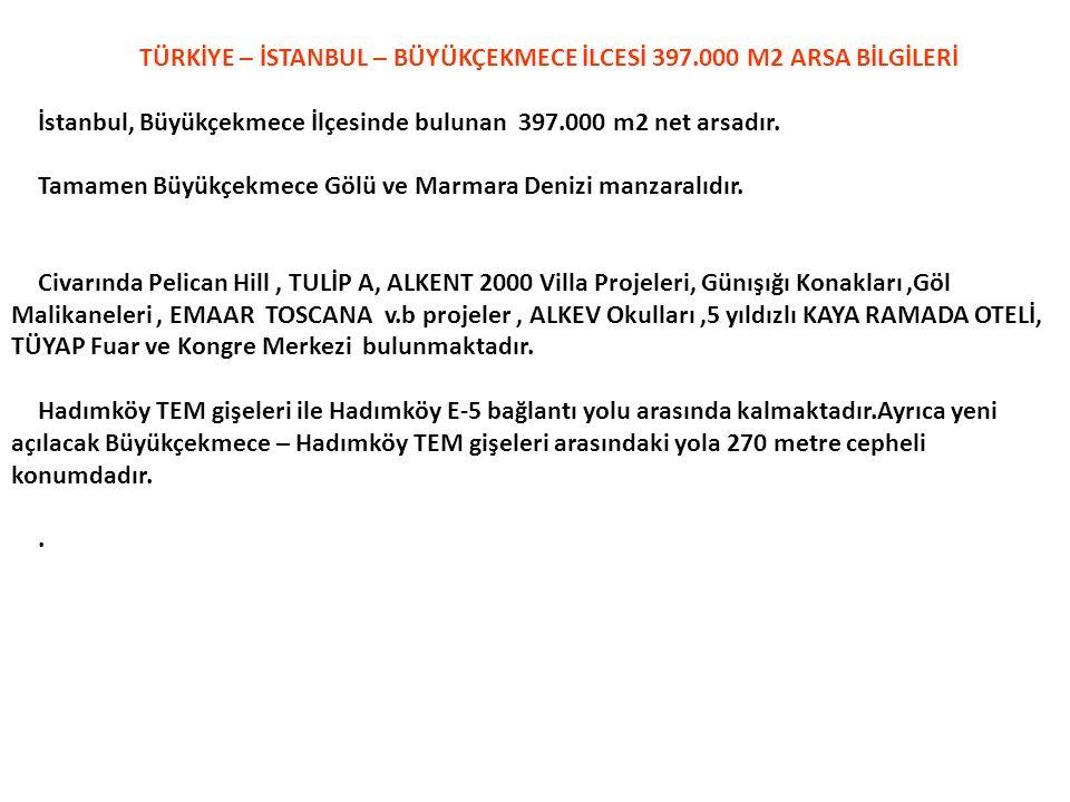 TÜRKİYE – İSTANBUL – BÜYÜKÇEKMECE İLCESİ 397.000 M2 ARSA BİLGİLERİ