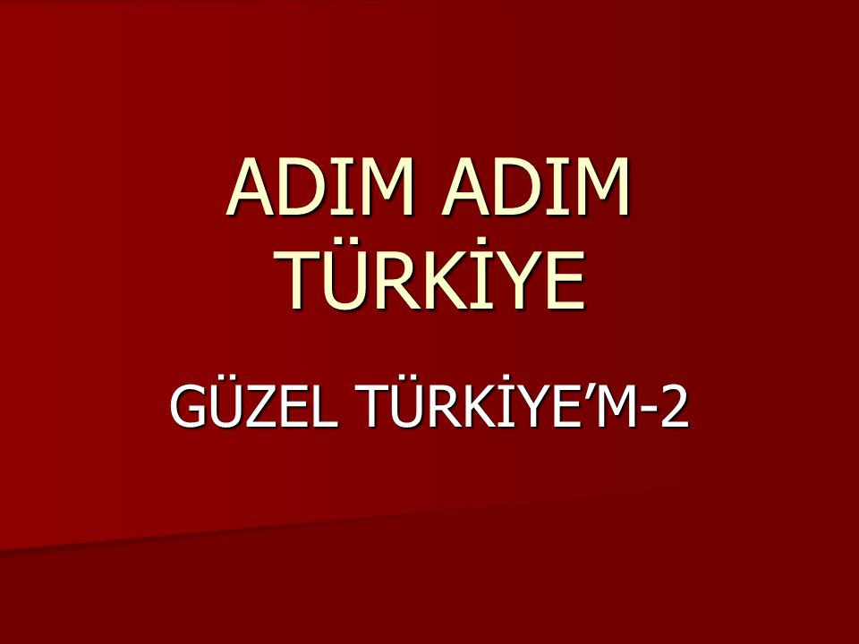 ADIM ADIM TÜRKİYE GÜZEL TÜRKİYE'M-2