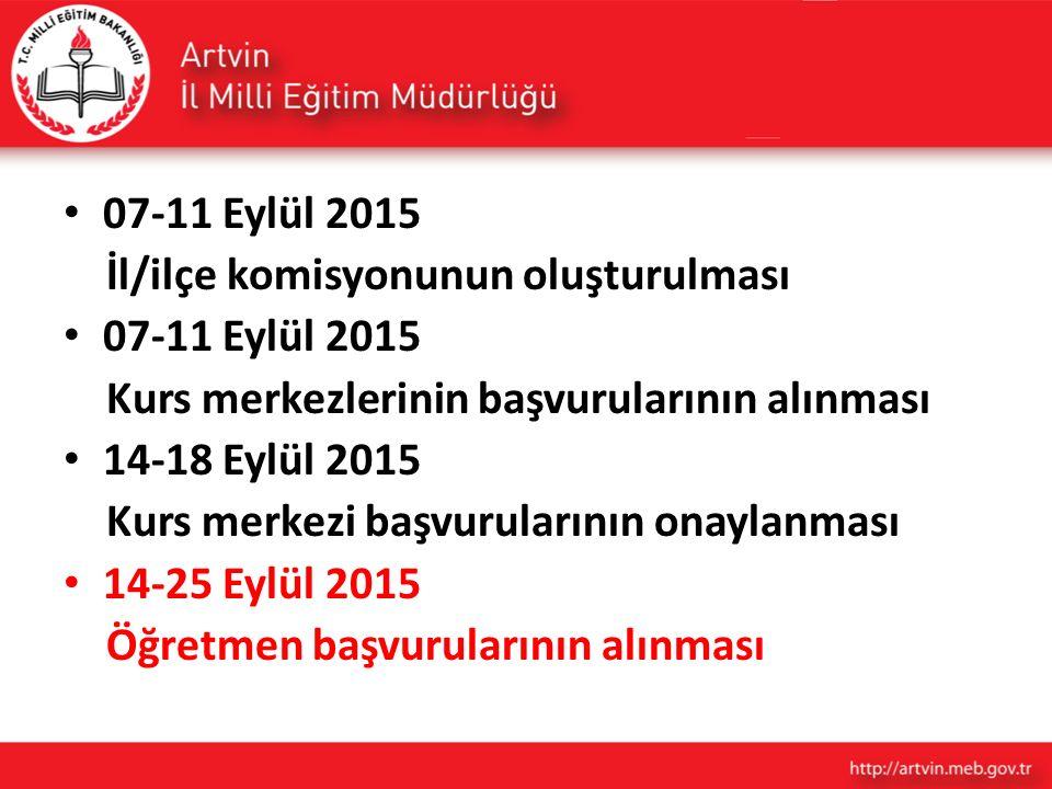 07-11 Eylül 2015 İl/ilçe komisyonunun oluşturulması. Kurs merkezlerinin başvurularının alınması. 14-18 Eylül 2015.