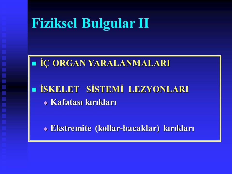 Fiziksel Bulgular II İÇ ORGAN YARALANMALARI İSKELET SİSTEMİ LEZYONLARI