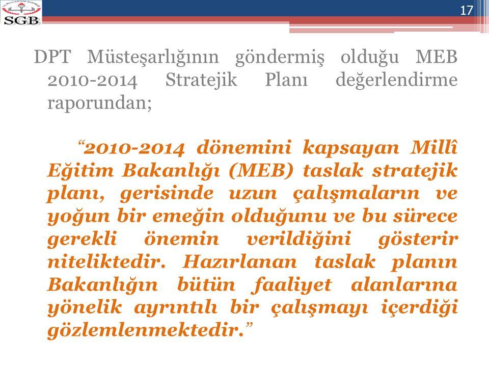 DPT Müsteşarlığının göndermiş olduğu MEB 2010-2014 Stratejik Planı değerlendirme raporundan;