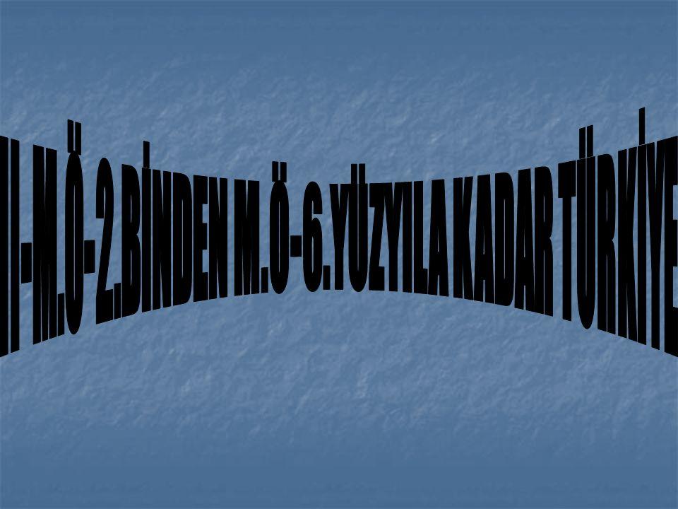 II-M.Ö-2.BİNDEN M.Ö-6.YÜZYILA KADAR TÜRKİYE