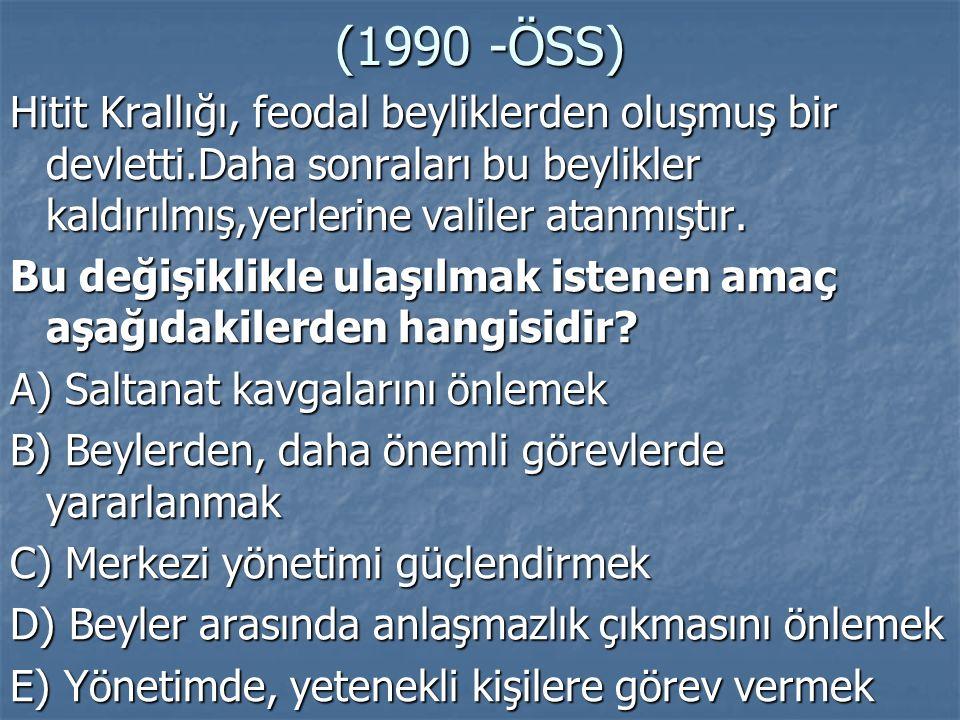 (1990 -ÖSS) Hitit Krallığı, feodal beyliklerden oluşmuş bir devletti.Daha sonraları bu beylikler kaldırılmış,yerlerine valiler atanmıştır.