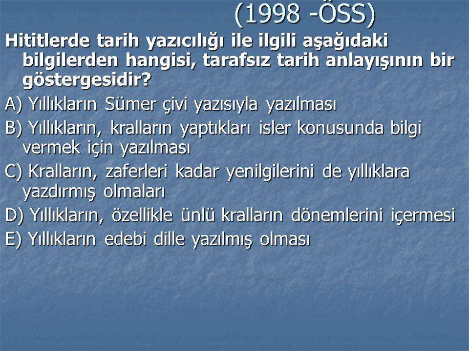 (1998 -ÖSS) Hititlerde tarih yazıcılığı ile ilgili aşağıdaki bilgilerden hangisi, tarafsız tarih anlayışının bir göstergesidir