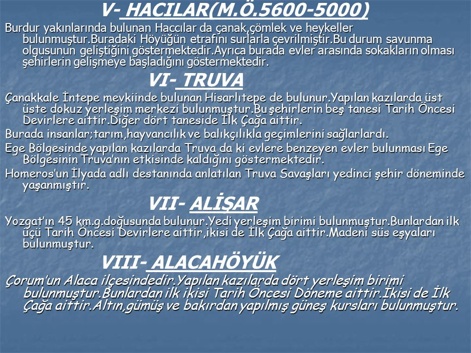 V- HACILAR(M.Ö.5600-5000) VI- TRUVA VII- ALİŞAR VIII- ALACAHÖYÜK