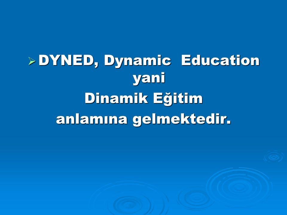 DYNED, Dynamic Education yani