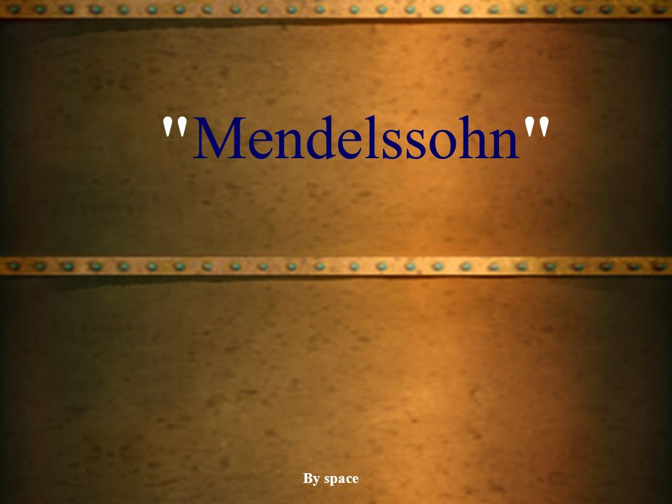 Mendelssohn By space
