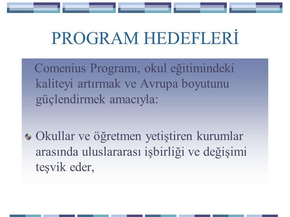 PROGRAM HEDEFLERİ Comenius Programı, okul eğitimindeki kaliteyi artırmak ve Avrupa boyutunu güçlendirmek amacıyla: