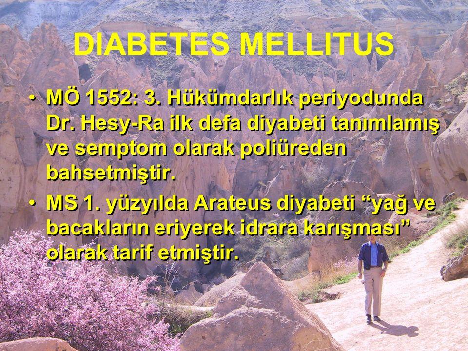 DIABETES MELLITUS MÖ 1552: 3. Hükümdarlık periyodunda Dr. Hesy-Ra ilk defa diyabeti tanımlamış ve semptom olarak poliüreden bahsetmiştir.