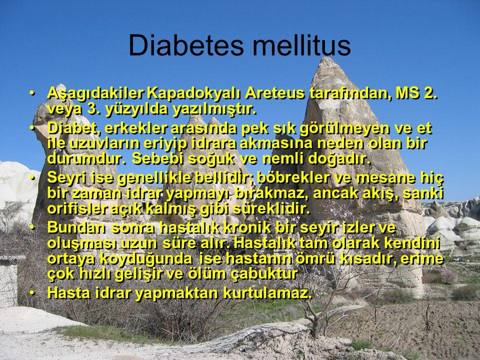 Diabetes mellitus Aşagıdakiler Kapadokyalı Areteus tarafından, MS 2. veya 3. yüzyılda yazılmıştır.