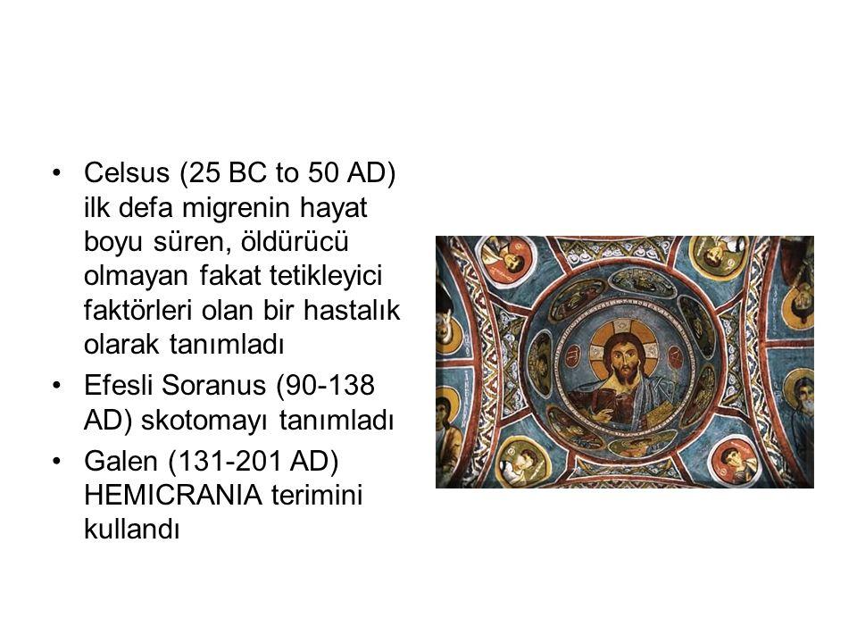 Celsus (25 BC to 50 AD) ilk defa migrenin hayat boyu süren, öldürücü olmayan fakat tetikleyici faktörleri olan bir hastalık olarak tanımladı