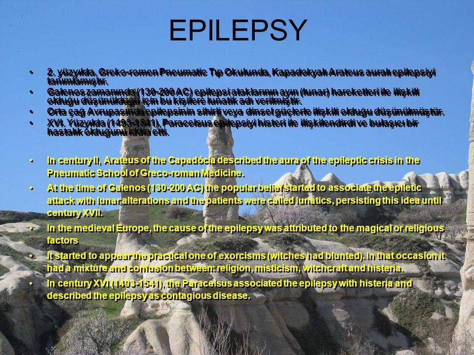 EPILEPSY 2. yüzyılda, Greko-romen Pneumatic Tıp Okulunda, Kapadokyalı Arateus auralı epilepsiyi tanımlamıştır.