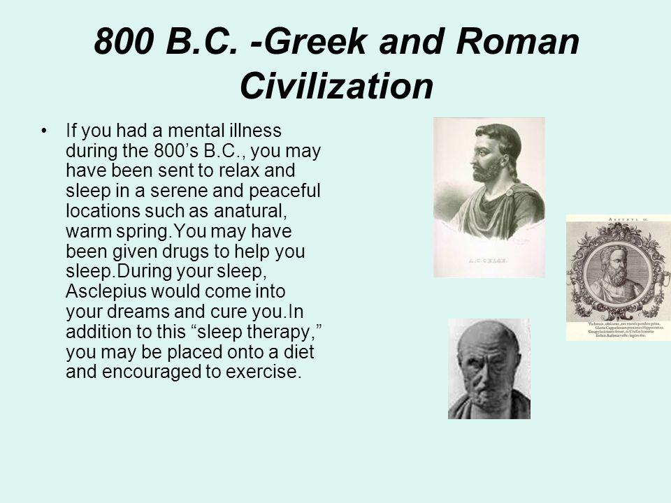 800 B.C. -Greek and Roman Civilization