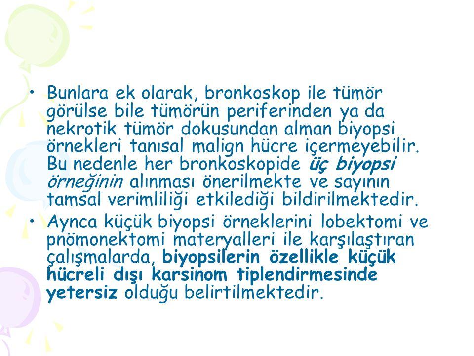 Bunlara ek olarak, bronkoskop ile tümör görülse bile tümörün periferinden ya da nekrotik tümör dokusundan alman biyopsi örnekleri tanısal malign hücre içermeyebilir. Bu nedenle her bronkoskopide üç biyopsi örneğinin alınması önerilmekte ve sayının tamsal verimliliği etkilediği bildirilmektedir.
