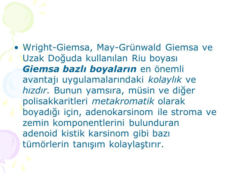 Wright-Giemsa, May-Grünwald Giemsa ve Uzak Doğuda kullanılan Riu boyası Giemsa bazlı boyaların en önemli avantajı uygulamalarındaki kolaylık ve hızdır.