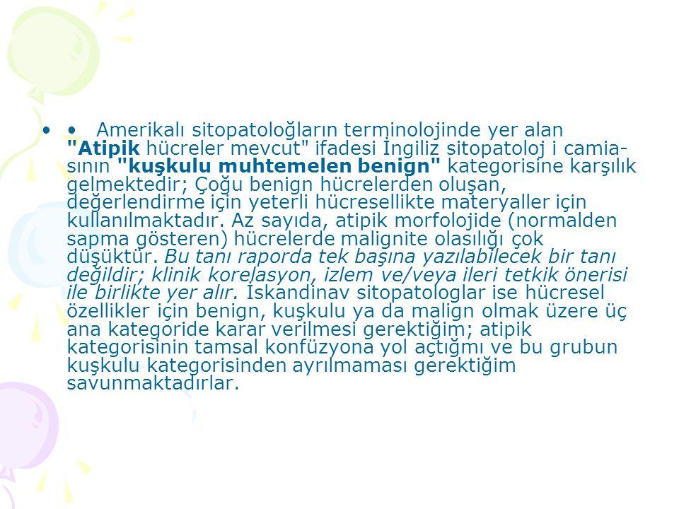 • Amerikalı sitopatoloğların terminolojinde yer alan Atipik hücreler mevcut ifadesi İngiliz sitopatoloj i camiasının kuşkulu muhtemelen benign kategorisine karşılık gelmektedir; Çoğu benign hücrelerden oluşan, değerlendirme için yeterli hücresellikte materyaller için kullanılmaktadır.