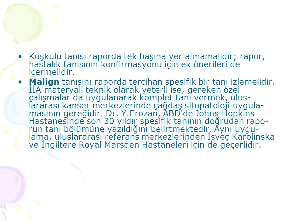 Kuşkulu tanısı raporda tek başına yer almamalıdır; rapor, hastalık tanısının konfirmasyonu için ek önerileri de içermelidir.