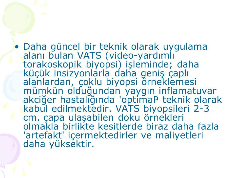 Daha güncel bir teknik olarak uygulama alanı bulan VATS (video-yardımlı torakoskopik biyopsi) işleminde; daha küçük insizyonlarla daha geniş çaplı alanlardan, çoklu biyopsi örneklemesi mümkün olduğundan yaygın inflamatuvar akciğer hastalığında optimaP teknik olarak kabul edilmektedir.