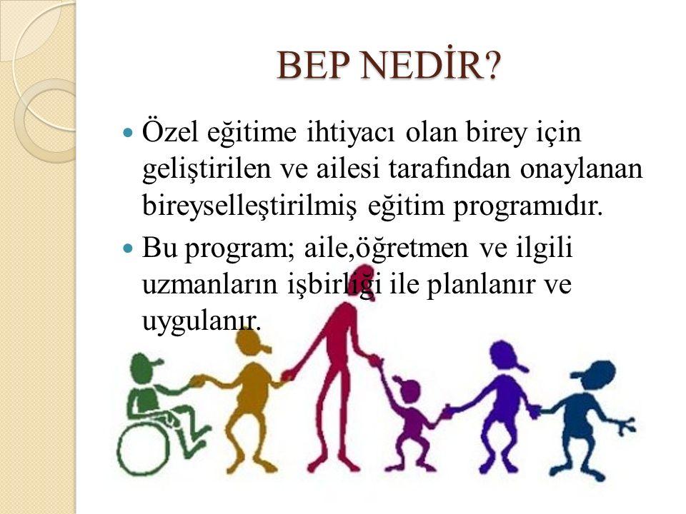 BEP NEDİR Özel eğitime ihtiyacı olan birey için geliştirilen ve ailesi tarafından onaylanan bireyselleştirilmiş eğitim programıdır.