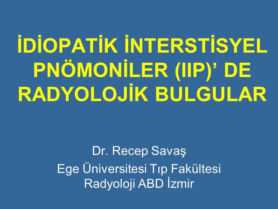 İDİOPATİK İNTERSTİSYEL PNÖMONİLER (IIP)' DE RADYOLOJİK BULGULAR