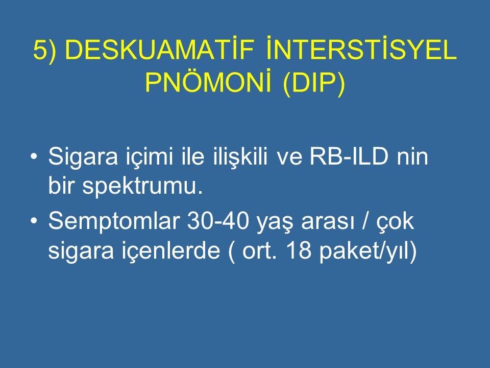 5) DESKUAMATİF İNTERSTİSYEL PNÖMONİ (DIP)