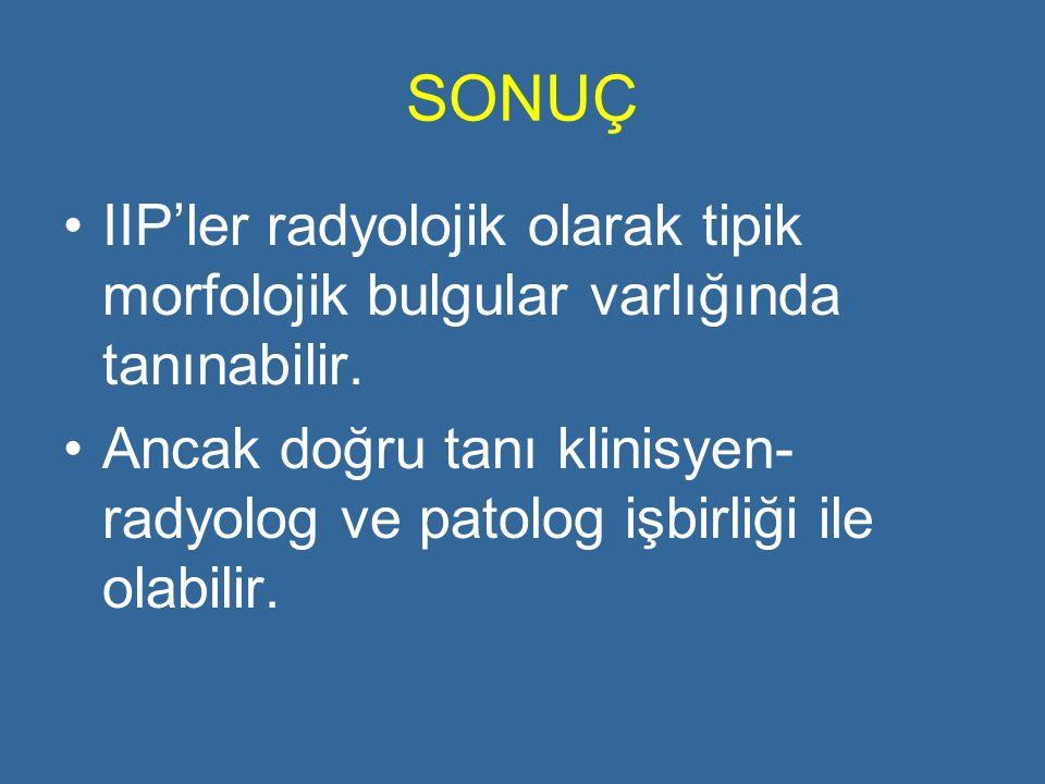 SONUÇ IIP'ler radyolojik olarak tipik morfolojik bulgular varlığında tanınabilir.