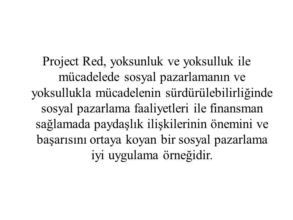 Project Red, yoksunluk ve yoksulluk ile mücadelede sosyal pazarlamanın ve yoksullukla mücadelenin sürdürülebilirliğinde sosyal pazarlama faaliyetleri ile finansman sağlamada paydaşlık ilişkilerinin önemini ve başarısını ortaya koyan bir sosyal pazarlama iyi uygulama örneğidir.