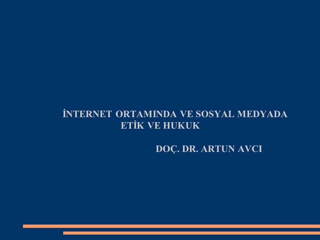 İNTERNET ORTAMINDA VE SOSYAL MEDYADA ETİK VE HUKUK DOÇ. DR. ARTUN AVCI