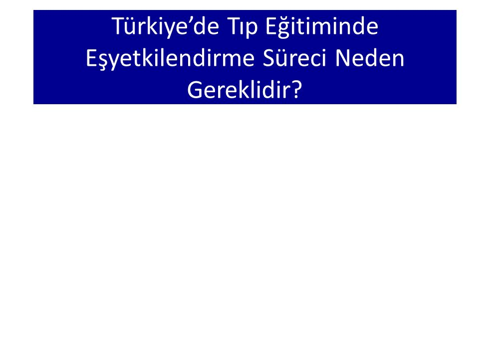 Türkiye'de Tıp Eğitiminde Eşyetkilendirme Süreci Neden Gereklidir