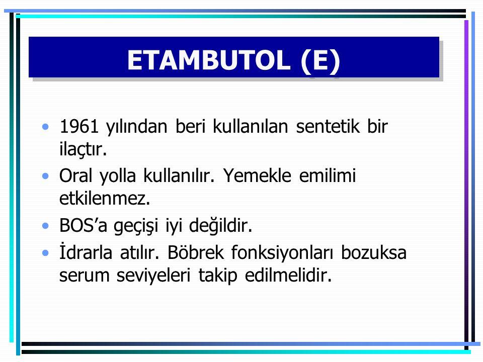 ETAMBUTOL (E) 1961 yılından beri kullanılan sentetik bir ilaçtır.